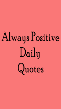 Always Positive -Daily Quotes